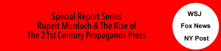 fox fake news fox propaganda machine ny post propaganda rag wsj fake news propaganda rupert murdoch & rise of 21st century propaganda press